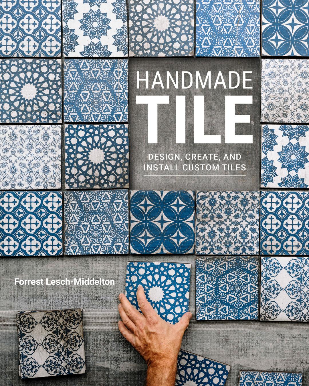Handmade Tile, Forrest Lesch-Middleton book about feature tiles